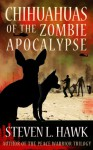 Chihuahuas of the Zombie Apocalypse - Steven L. Hawk