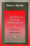 The Power of Countertransference: Innovations in Analytic Technique - Karen J. Maroda