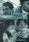 Language Crossings: Negotiating the Self in a Multi-Cultural World - Karen Ogulnick