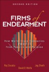 Firms of Endearment: How World-Class Companies Profit from Passion and Purpose - Jagdish N. Sheth, Rajendra S. Sisodia, David B Wolfe