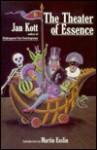 Theater of Essence - Jan Kott, Martin Esslin