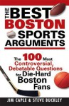 The Best Boston Sports Arguments: The 100 Most Controversial, Debatable Questions for Die-Hard Boston Fans (Best Sports Arguments) - Jim Caple, Steve Buckley