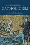 An Introduction to Catholicism - Lawrence S. Cunningham