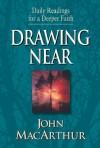 Drawing Near: Daily Readings for a Deeper Faith - John F. MacArthur Jr.