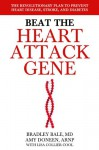 Beat the Heart Attack Gene: The Revolutionary Plan to Prevent Heart Disease, Stroke, and Diabetes - Bradley Bale, Amy Doneen, Lisa Collier Cool