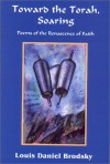 Toward the Torah, Soaring: Poems of the Renascence of Faith - Louis Daniel Brodsky