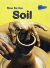 Raintree Perspectives: Using Materials How We Use Soil (Raintree Perspectives) - Chris Oxlade
