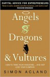 Angels, Dragons and Vultures: Capital Advice for Entrepreneurs - Simon Acland