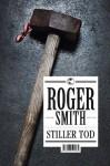 Stiller Tod: Thriller (German Edition) - Roger Smith, Ulrike Wasel, Klaus Timmermann