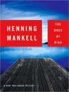 The Dogs of Riga (Kurt Wallander Series #2) - Henning Mankell, Dick Hill