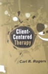 Client Centered Therapy: Its Current Practice, Implications and Theory - Carl R. Rogers, Thomas Gordon, Nicholas Hobbs, Elaine Dorfman, Leonard Carmichael
