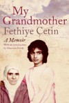 My Grandmother: A Memoir - Fethiye Çetin, Maureen Freely