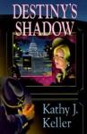 Destiny's Shadow - Kathy Keller