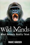 Wild Minds: What Animals Really Think - Marc Hauser, Ted Dewan