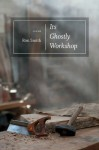 Its Ghostly Workshop: Poems (Southern Messenger Poets) - Ron Smith