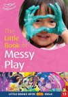 The Little Book Of Messy Play (Little Books) - Sally Featherstone