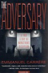 The Adversary: A True Story of Monstrous Deception - Emmanuel Carrère, Linda Coverdale