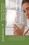 Delicious Starbucks Beverage Recipes: Learn How to Make Your Favorite Starbucks Beverages with These Fast & Easy Starbucks Beverage Recipes - J. Patrick Boyer, Jennifer James