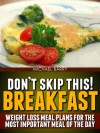 Don't Skip This! Breakfast: Weight Loss Meal Plans for the Most Important Meal of the Day (Get Your Life Back.. NOW) - Michael Barry