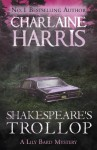 Shakespeare's Trollop: A Lily Bard Mystery - Charlaine Harris