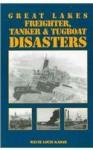 Great Lakes Freighter, Tanker & Tugboat Disasters - Wayne Louis Kadar