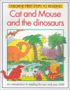 Cat And Mouse And The Dinosaurs (Usborne First Steps To Reading) - Ray Gibson