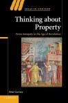 Thinking about Property: From Antiquity to the Age of Revolution (Ideas in Context) - Peter Garnsey
