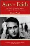 Acts of Faith: The Story of an American Muslim, the Struggle for the Soul of a Generation - Eboo Patel