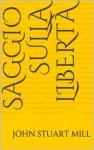 Saggio sulla libertà (Italian Edition) - John Stuart Mill