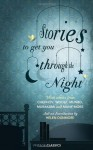 Stories to Get You Through the Night - Angela Carter, W. Somerset Maugham, Haruki Murakami, Julian Barnes, Alice Munro, Wilkie Collins, Richard Yates, Katherine Mansfield, Anton Chekhov, Kate Chopin, Martin Amis, Elizabeth Gaskell, John Cheever, James Lasdun, Virginia Woolf, Jacob Grimm, Helen Dunmore, Helen S