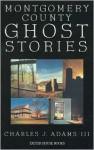 Montgomery County Ghost Stories - Charles J. Adams III