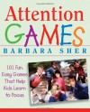 Attention Games: 101 Fun, Easy Games That Help Kids Learn to Focus - Barbara Sher