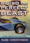 Build the Perfect Beast: The Quest to Design the Coolest Car Ever Made - Mark Christensen