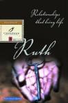 Ruth: Relationships That Bring Life - Ruth Haley Barton