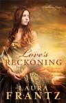 Love's Reckoning (The Ballantyne Legacy Book #1): A Novel - Laura Frantz