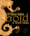 To Capture the Sun: Gold of Ancient Panama - Richard G. Cooke, Nicholas J. Saunders, John W. Hoopes, Jeffrey Quilter