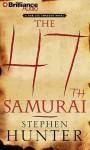 The 47th Samurai - Stephen Hunter, Buck Schirner