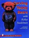 Carving Teddy Bears: With Kelley Stadelman - Kelley Stadelman, Douglas Congdon-Martin
