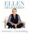 Seriously...I'm Kidding (Miniature Edition) - Ellen DeGeneres