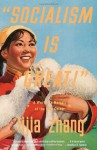 Socialism Is Great!: A Worker's Memoir of the New China - Lijia Zhang
