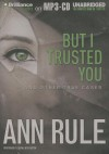 But I Trusted You: And Other True Cases - Laural Merlington, Ann Rule