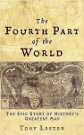 The Fourth Part Of The World: The Epic Story Of History's Greatest Map - Toby Lester