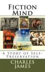 Fiction Mind: A Story of Self-Preservation - Charles James