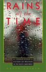 Rains All the Time: A Connoisseur's History of Weather in the Pacific Northwest - David Laskin