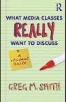 What Media Classes Really Want to Discuss - Greg Smith