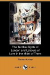 The Terrible Sights of London and Labours of Love in the Midst of Them (Dodo Press) - Thomas Archer