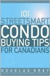 101 Streetsmart Condo Buying Tips For Canadians - Douglas A. Gray