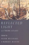 Reflected Light: La Trobe Essays - Peter Beilharz, Robert Manne