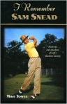 I Remember Sam Snead: Memories and Anecdotes of Golf's Slammin' Sammy (I Remember Series) - Mike Towle