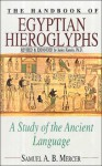 The Handbook Of Egyptian Hieroglyphs: A Study Of The Ancient Language - Samuel A.B. Mercer, Janice Kamrin